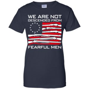 Betsy Ross Flag We Are Not Descended From Fearful Men 19