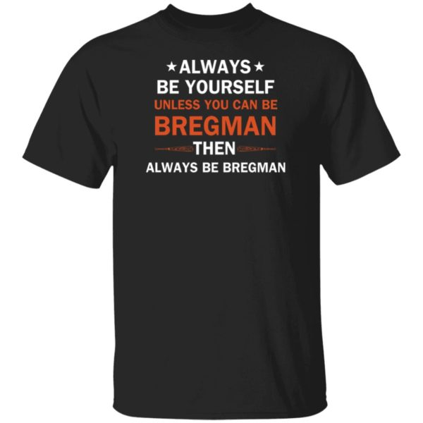 Always be yourself unless you can be Bregman 1