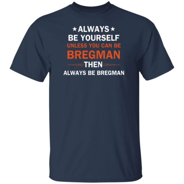 Always be yourself unless you can be Bregman 2