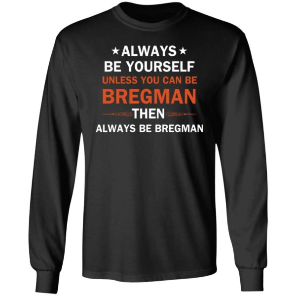 Always be yourself unless you can be Bregman 5
