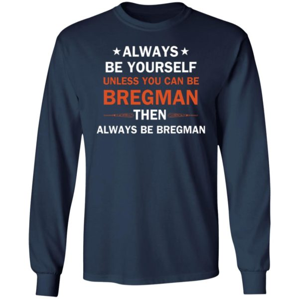 Always be yourself unless you can be Bregman 6