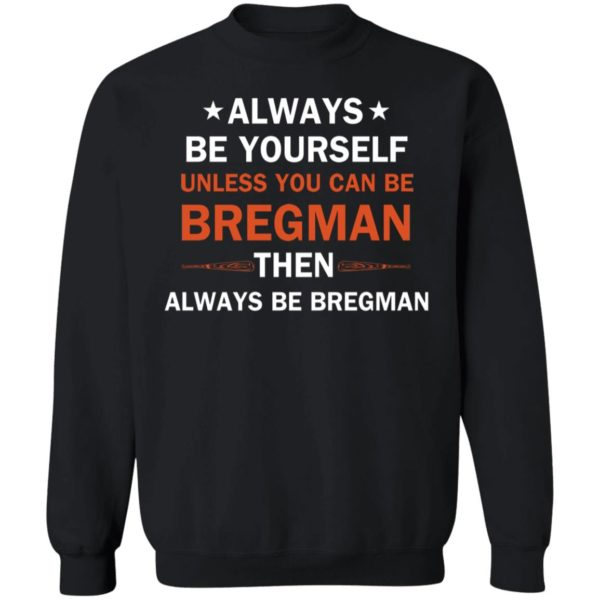 Always be yourself unless you can be Bregman 9