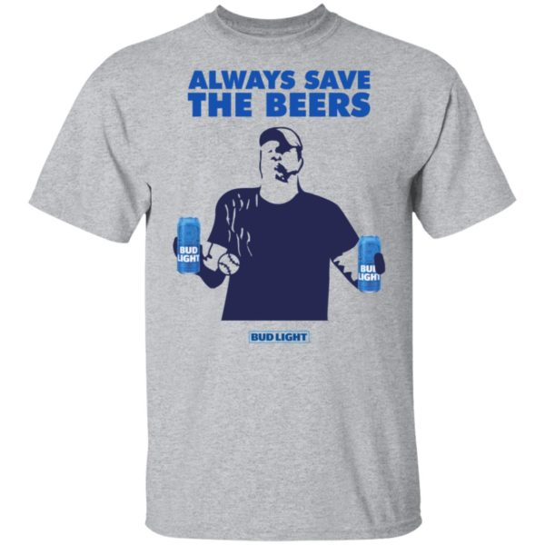Always Save The Beers Bud Light Guy 2