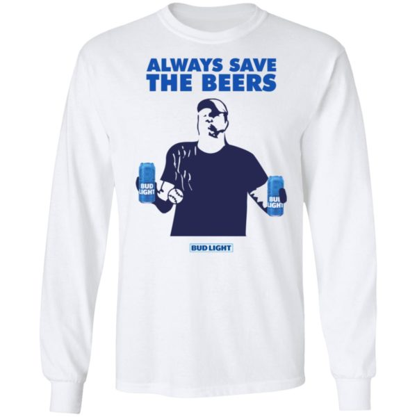 Always Save The Beers Bud Light Guy 6