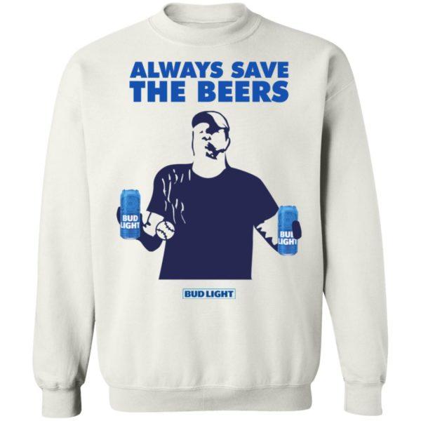 Always Save The Beers Bud Light Guy 9